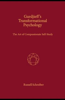 Gurdjieff's Transformational Psychology: The Art of Compassionate Self-Study, Volume 1