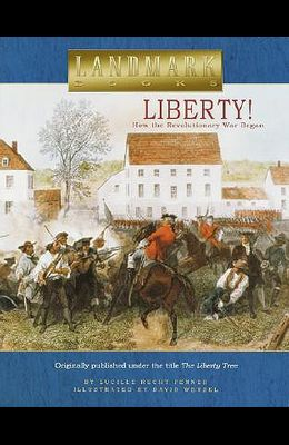 Liberty!: How the Revolutionary War Began