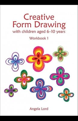 Creative Form Drawing with Children Aged 6-10 Years: Workbook 1
