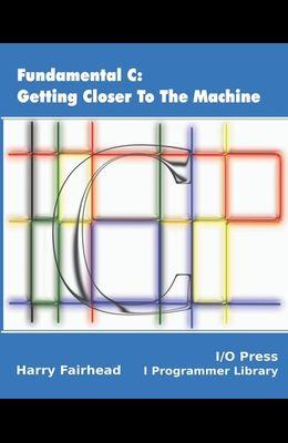 Fundamental C: Getting Closer To The Machine