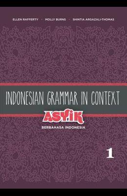 Indonesian Grammar in Context: Asyik Berbahasa Indonesia, Volume 1
