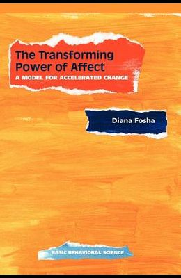 The Transforming Power of Affect: A Model for Accelerated Change