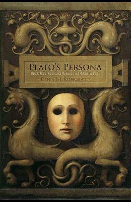 Plato's Persona: Marsilio Ficino, Renaissance Humanism, and Platonic Traditions