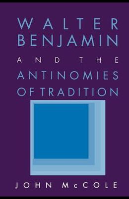 Walter Benjamin and the Antinomies of Tradition