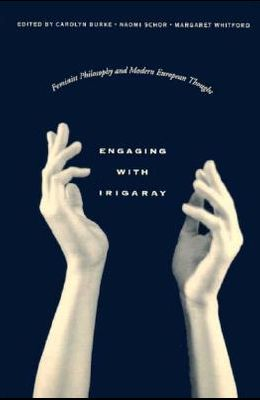 Engaging with Irigaray: Feminist Philosophy and Modern European Thought