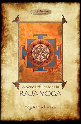 Raja Yoga - A Series of Lessons: Philosophy, Meditation and Spiritual Enlightenment (Aziloth Books)