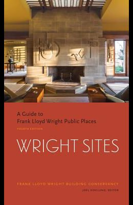 Wright Sites: A Guide to Frank Lloyd Wright Public Places (Field Guide to Frank Lloyd Wright Houses and Structures, Includes Tour In