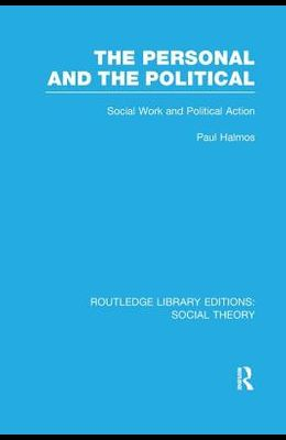 The Personal and the Political (Rle Social Theory): Social Work and Political Action