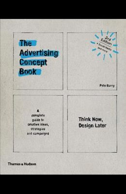 The Advertising Concept Book: Think Now, Design Later