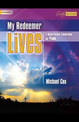 My Redeemer Lives: A Resurrection Celebration for Piano
