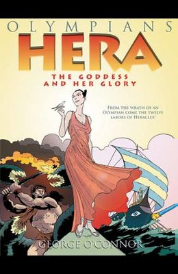 Olympians: Hera: The Goddess and Her Glory