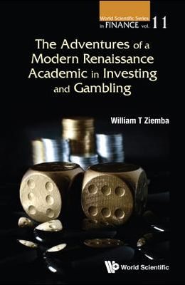 The Adventures of a Modern Renaissance Academic in Investing and Gambling By (author): William T Ziemba (UBC)