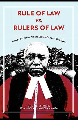 Rule of Law vs. Rulers of Law. Justice Barnabas Albert Samatta's Road to Justice