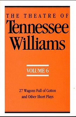 The Theatre of Tennessee Williams Volume 6: 27 Wagons Full of Cotton and Other Short Plays