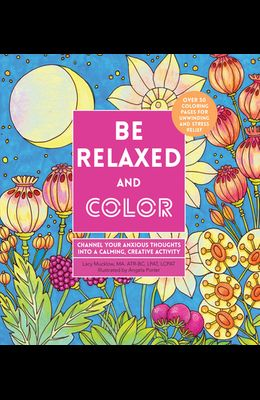 Be Relaxed and Color: Channel Your Anxious Thoughts Into a Calming, Creative Activity