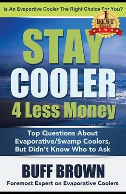 Stay Cooler 4 Less Money: Top Questions About Evaporative / Swamp Coolers