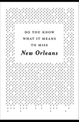 Do You Know What It Means to Miss New Orleans?: A Collection of Stories & Essays Set in the Big Easy