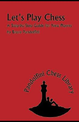 Let's Play Chess: A Step-By-Step Guide for New Players
