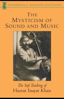 The Mysticism of Sound and Music: The Sufi Teaching of Hazrat Inayat Khan