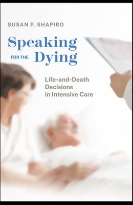 Speaking for the Dying: Life-And-Death Decisions in Intensive Care