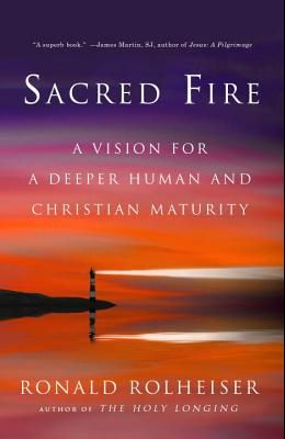 Sacred Fire: A Vision for a Deeper Human and Christian Maturity