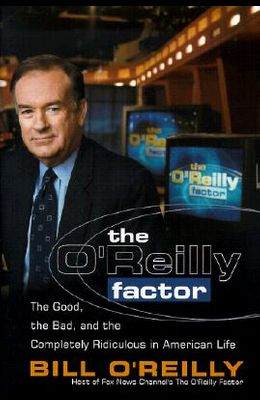 The O'Reilly Factor: The Good, the Bad and the Completely Rediculous in American Life
