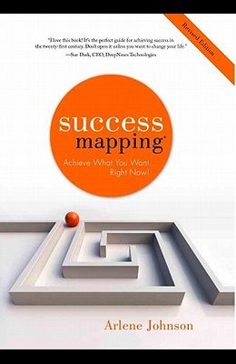Success Mapping: Achieve What You Want . . . Right Now!