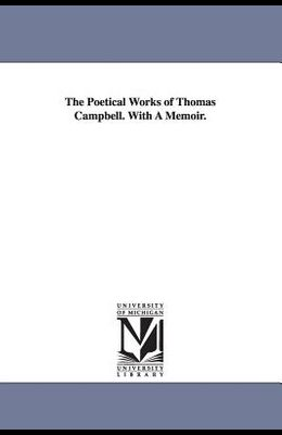 The Poetical Works of Thomas Campbell. With A Memoir.