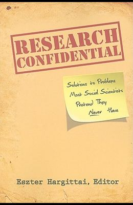 Research Confidential: Solutions to Problems Most Social Scientists Pretend They Never Have