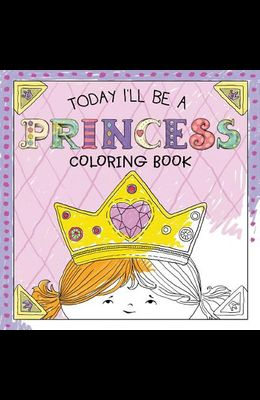 Today I'll Be a Princess Coloring Book