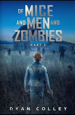 Of Mice and Men and Zombies: Part One
