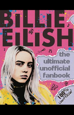 Billie Eilish: Ultimate Unofficial Fanbook (Media Tie-In)