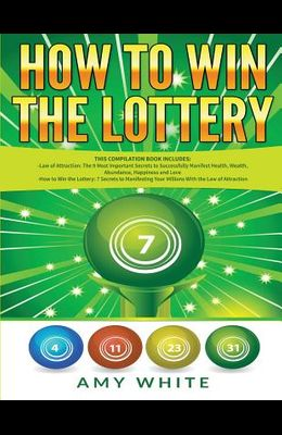 How to Win the Lottery: 2 Books in 1 with How to Win the Lottery and Law of Attraction - 16 Most Important Secrets to Manifest Your Millions,