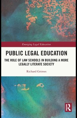Public Legal Education: The Role of Law Schools in Building a More Legally Literate Society