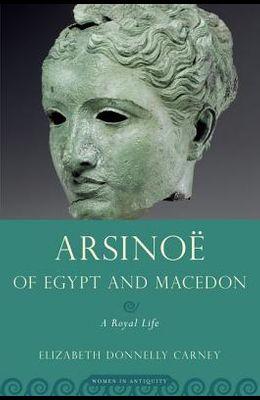 Arsinoe of Egypt and Macedon: A Royal Life
