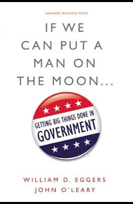 If We Can Put a Man on the Moon...: Getting Big Things Done in Government