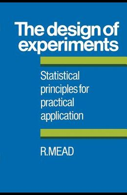 The Design of Experiments: Statistical Principles for Practical Applications
