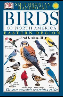 Handbooks: Birds of North America: East: The Most Accessible Recognition Guide