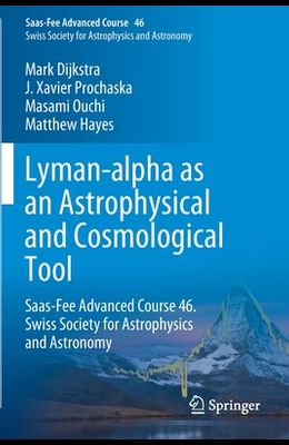 Lyman-Alpha as an Astrophysical and Cosmological Tool: Saas-Fee Advanced Course 46. Swiss Society for Astrophysics and Astronomy