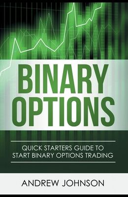 Binary Options: Quick Starters Guide To Binary Options Trading