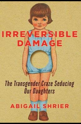 Irreversible Damage: The Transgender Craze Seducing Our Daughters