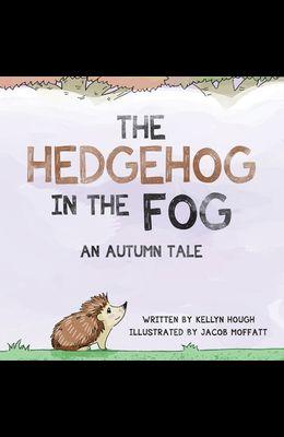 The Hedgehog In the Fog: An Autumn Tale
