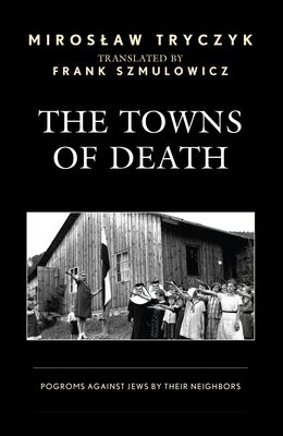 The Towns of Death: Pogroms Against Jews by Their Neighbors