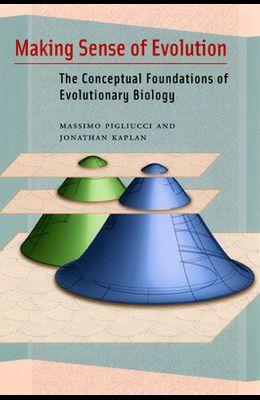 Making Sense of Evolution: The Conceptual Foundations of Evolutionary Biology