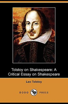 Tolstoy on Shakespeare: A Critical Essay on Shakespeare (Dodo Press)