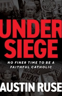 Under Siege: No Finer Time to Be a Faithful Catholic