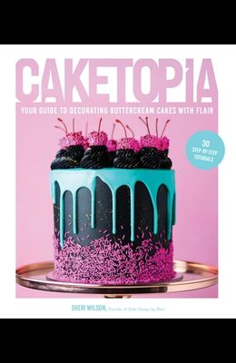Caketopia: Your Guide to Decorating Buttercream Cakes with Flair