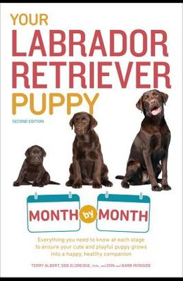 Your Labrador Retriever Puppy Month by Month, 2nd Edition: Everything You Need to Know at Each Stage of Development