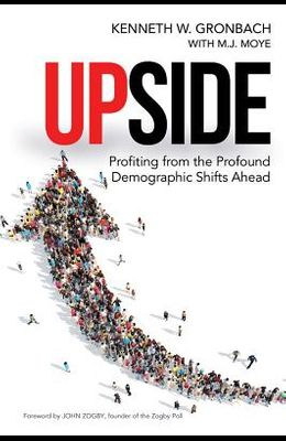 Upside: Profiting from the Profound Demographic Shifts Ahead