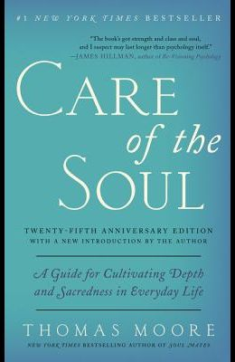 Care of the Soul, Twenty-Fifth Anniversary Ed: A Guide for Cultivating Depth and Sacredness in Everyday Life